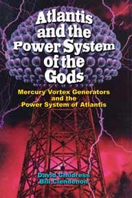 Atlantis and the Power System of the Gods by David Hatcher Childress and Bill Clendenon