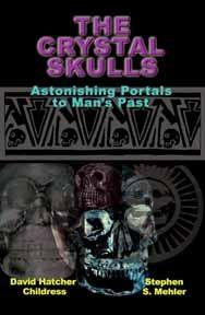 The Crystal Skulls by David Hatcher Childress and Stephen S. Mehler