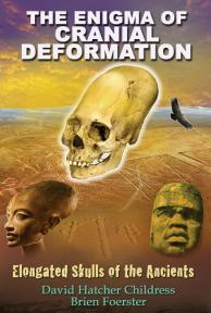 The Enigma of Cranial Deformation by David Hatcher Childress and Brien Foerster