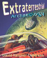 Extraterrestrial Archaeology by David Hatcher Childress