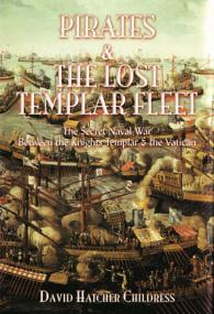 Pirates of the Lost Templar Fleet by David Hatcher Childress