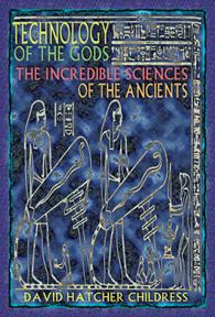 Technology of the Gods, the incredible science of the ancients by David Hatcher Childress